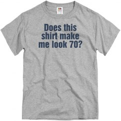 Does this shirt make me look 70?