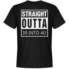 Straight outta 39 into 40 birthday shirt