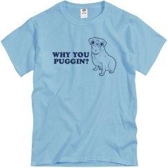 Why You Puggin?
