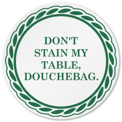 Don't Stain My Table