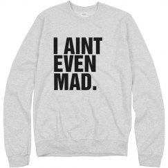 Ain't Even Mad Sweatshirt