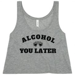 Trendy Alcohol You Later