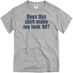 Does this shirt make me look 90?