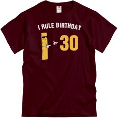 I rule birthday 30
