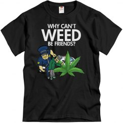 Why Can't Weed B Friends?