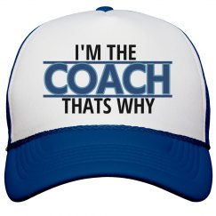 I'm The Coach Thats Why