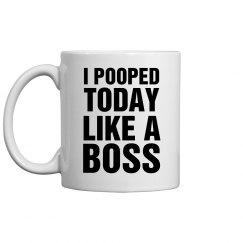 I Pooped Today Like A Boss Mug
