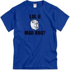 Lol U Mad Bro?