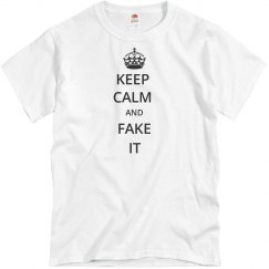 KEEP CALM AND FAKE IT