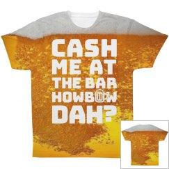 Cash Me At The Bar How Bout Dah?
