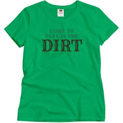 Like To Play In The Dirt