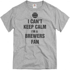 I can't keep calm I'm a Brewers fan