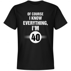 Of course I know everything I'm 40