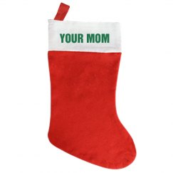 Your Mom Stocking