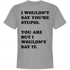 I Wouldn't Say You're Stupid.