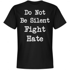 Do Not Be Silent Fight Hate