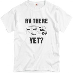 RV There Yet? Camping Tee