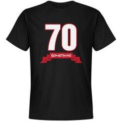 70 something birthday shirt