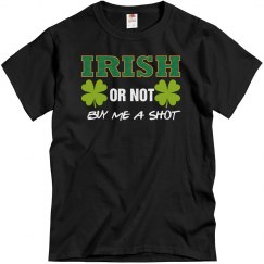Irish Or Not By Me A Shot