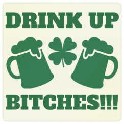 Drink Up Bitches!!!