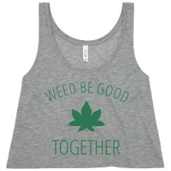 Cute Weed Be Good Together