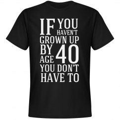 if you haven't grown up by age 40 you don't have to