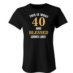 40 and blessed looks like shirt