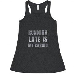 Running Late Is My Cardio Metallic