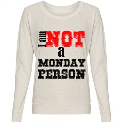 NOT A MONDAY PERSON