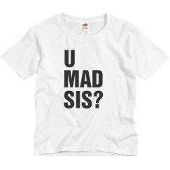 U Mad Sis?