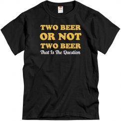 2 Beer Or Not 2 Beer?