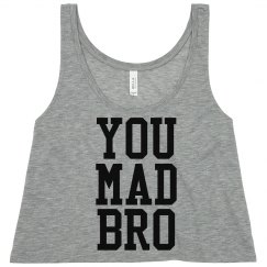 You Mad Bro Cropped Tank