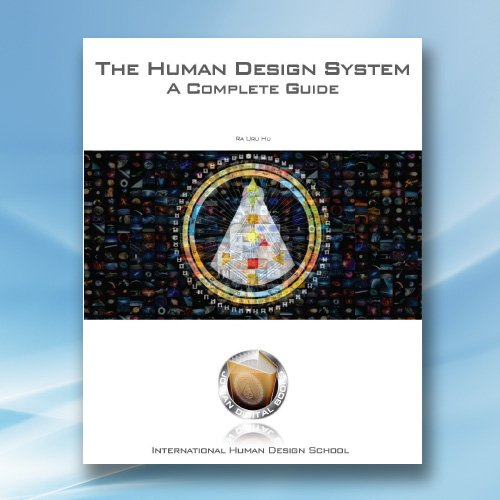 The Human Design System A Complete Guide Ihds