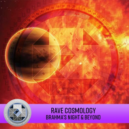 Rave Cosmology - Brahma's Long Night and Beyond