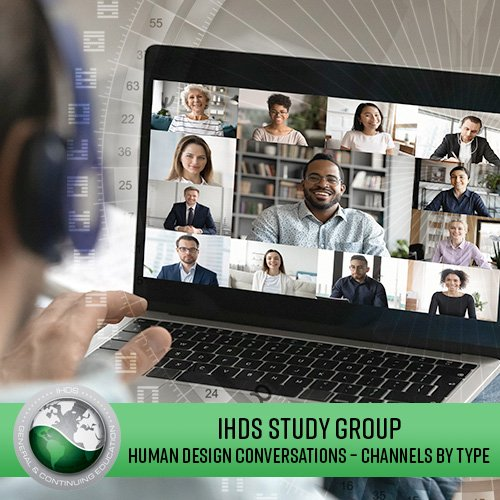 Human Design Conversations – Channels by Type IHDS Human Design Study Group