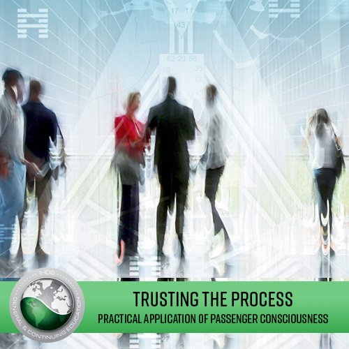 Trusting The Process; The Practical Application of Passenger Consciousness