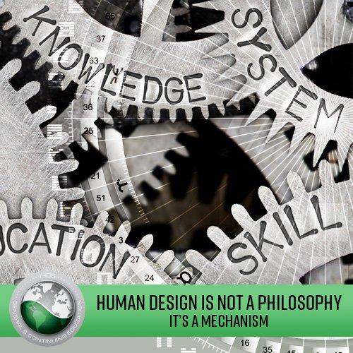 Human Design Is Not A Philosophy; It's A Mechanism