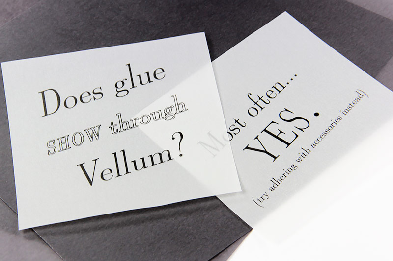 Glue or other adhesives often show through vellum. Try using accessories to adhere vellum instead