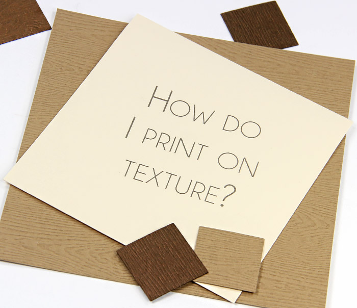 Textured paper questions - How do you print on texture embossed card stock? Wood grain card stock shown here.