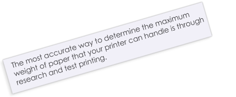 Quote - Best way to determine maximum paper weight is to research and test print