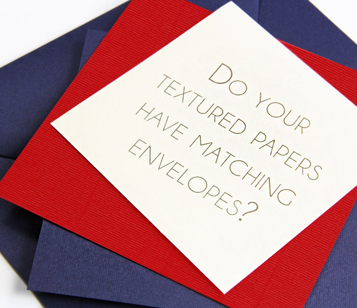 Do textured papers have matching envelopes? Gmund Colors Felt & Gmund Colors Matt envelopes shown here