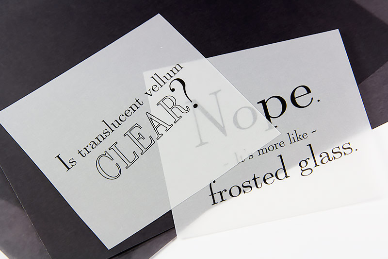 Translucent vellum has the appearance of frosted glass - see-through, but not crystal clear