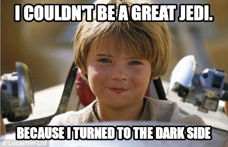 I couldn't be a great jedi. Because I turned to the dark side