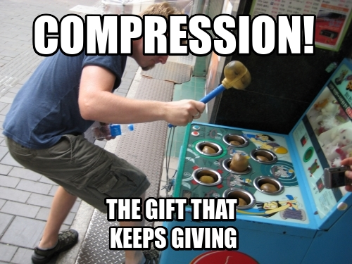 Compression! The gift that  keeps giving
