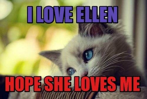 i love ellen hope she loves me