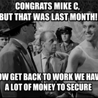 Congrats Mike C,  but that was last month! Now get back to work we have  a lot of money to secure