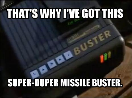 That's why I've got this Super-duper missile buster.
