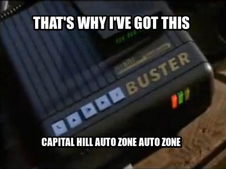 That's why I've got this Capital Hill auto zone auto zone