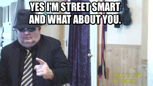 yes i'm street smart and what about you.