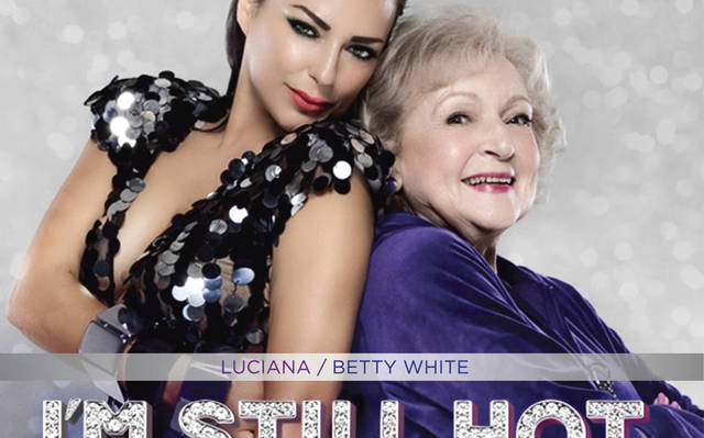 Luciana & Betty White - I'm Still Hot